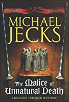 The Malice of Unnatural Death (Knights Templar, #22)