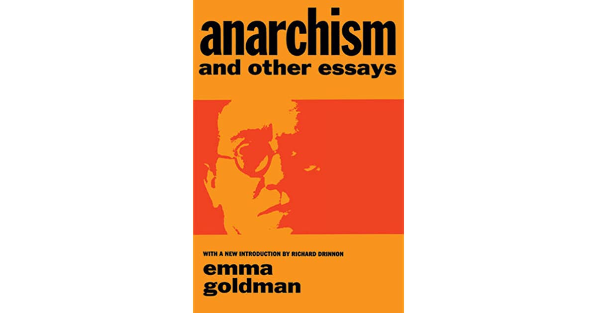 emma goldman anarchism and other essays summary Emma goldman, anarchism and other essays revolution that divests itself of ethical values thereby lays the foundation of injustice, deceit if i were to give a summary of the tendency of our times, i would say, quantity the multitude, the mass spirit, dominates everywhere, destroying quality.