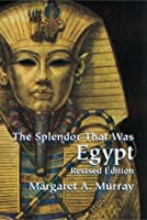 The Splendor That Was Egypt: Revised Edition