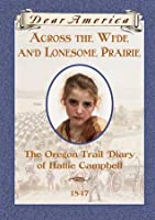Across the Wide and Lonesome Prairie, The Oregon Trail Diary of Hattie Campbell (Dear America)