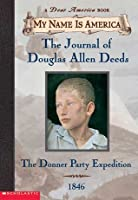 My Name Is America: The Journal of Douglas Allen Deeds, The Donner Party Expedition 1846