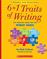 6 + 1 Traits of Writing: The Complete Guide for the Primary Grades: The Complete Guide For The Primary Grades
