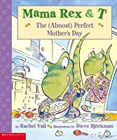 Mama Rex & T: the (almost) perfect Mother's Day