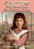 When Freedom Comes: Hope's Revolutionary War Diary, Book 3 (My America)