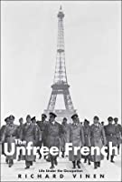 The Unfree French: Life Under the Occupation