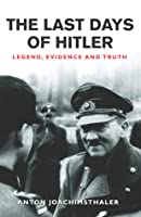 The Last Days of Hitler: Legend, Evidence and Truth (Cassell Military Classics)