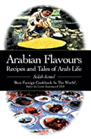 Arabian Flavours: Recipes and Tales of Arab Life