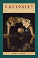 Curiosity: A Cultural History of Early Modern Inquiry