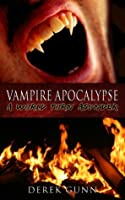 Vampire Apocalypse: A World Torn Asunder (Book 1)