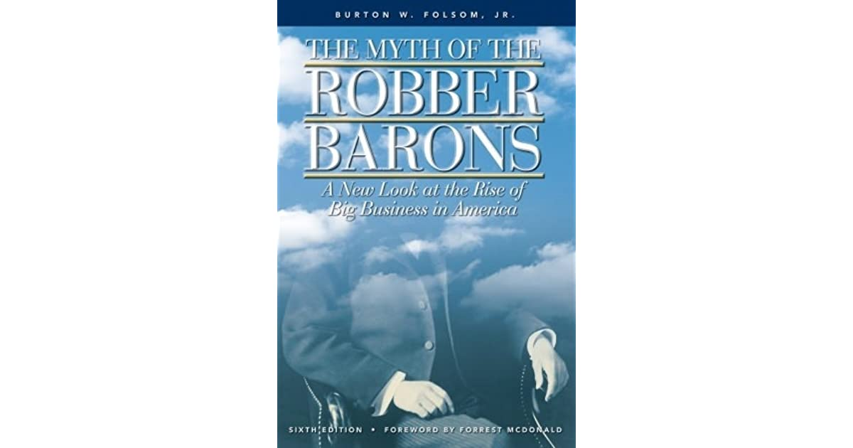 the myth of the robber barons by burton w. folsom jr. essay Burton w folsom, jr  in his book the myth of the robber barons, folsom distinguishes between political entrepreneurs who ran.