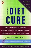 The Diet Cure: The 8-step Program to Rebalance Your Body Chemistry And End Food Cravings, Weight Problems, And Mood Swings -- Now