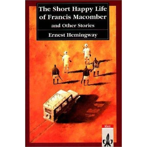 ernest hemingways the short happy life of francis macomber a mystery masterpiece Hemingway's short stories ernest hemingway  the short, happy life of francis macomber begins with his standing solid and shooting for the water buffalo's nose and.