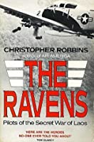 The Ravens: Pilots Of The Secret War In Laos