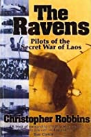 The Ravens: Pilots of the Secret War of Laos