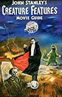 The Creature Features Movie Guide: Or, an A to Z Encyclopedia to the Cinema of the Fantastic : Or, Is There a Mad Doctor in the House?