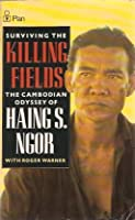 Surviving The Killing Fields: The Cambodian Odyssey Of Haing S. Ngor