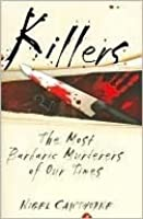 Killers: The Most Barbaric Murderers of Our Times. Nigel Cawthorne