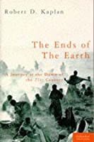 The Ends of the Earth: A Journey at the Dawn of the 21st Century