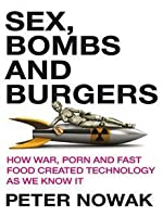 Sex, Bombs And Burgers: How War, Porn And Fast Food Shaped Technology As We Know It
