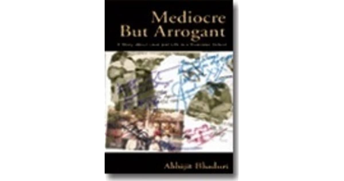 mediocre but arrogant book reivew More management tales abhijit bhaduri follows up his first novel mediocre but arrogant with this 'mba' and warns that books reviews authors children.