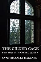 The Gilded Cage (Thwarted Queen, #3)