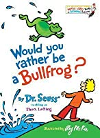Would You Rather Be A Bullfrog? (Beginner Books)