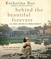 Behind the Beautiful Forevers: Life, Death, and Jope in a Mumbai Undercity