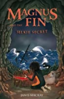 Magnus Fin and the Selkie Secret (Magnus Fin, #3)