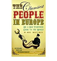 The Clumsiest People In Europe, Or: A Bad Tempered Guide To The World