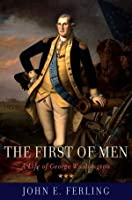 The First of Men: A Life of George Washington