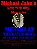 Michael Jahn's New York City Mysteries: Murder at the Cathedral of St. John the Divine (Bill Donovan Mysteries, #3)