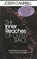 The Inner Reaches of Outer Space: Metaphor as Myth and as Religion