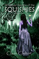 Whatever Became of the Squishies? (The Squishies Series, #1)