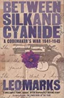 Between Silk And Cyanide: A Codemaker's War 1941-1945