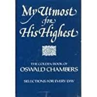 My Utmost for His Highest: Selections for the Year