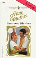 Shattered Illusions  (Top Author) (Harlequin Presents)