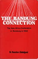 The Bandung Connection: The Asia-Africa Conference in Bandung in 1955