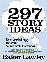 297 Story Ideas for Novels and Short Fiction