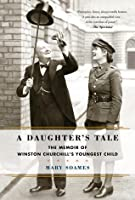 Growing Up Churchill: A Daughter's Memoir of Peace and War