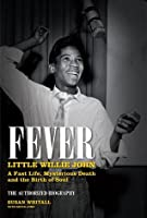 Fever: Little Willie John's Fast Life, Mysterious Death, and the Birth of Soul