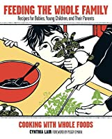 Feeding the Whole Family: Recipes for Babies, Young Children, and Their Parents