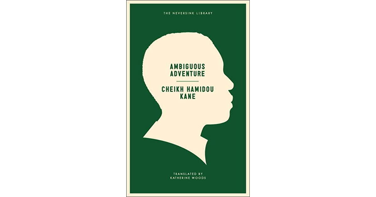 a comprehensive review of the ambiguous adventure a novel by cheikh hamidou kane All about ambiguous adventure by cheikh hamidou kane librarything is a cataloging and social networking site for booklovers  in this brief but powerful book .