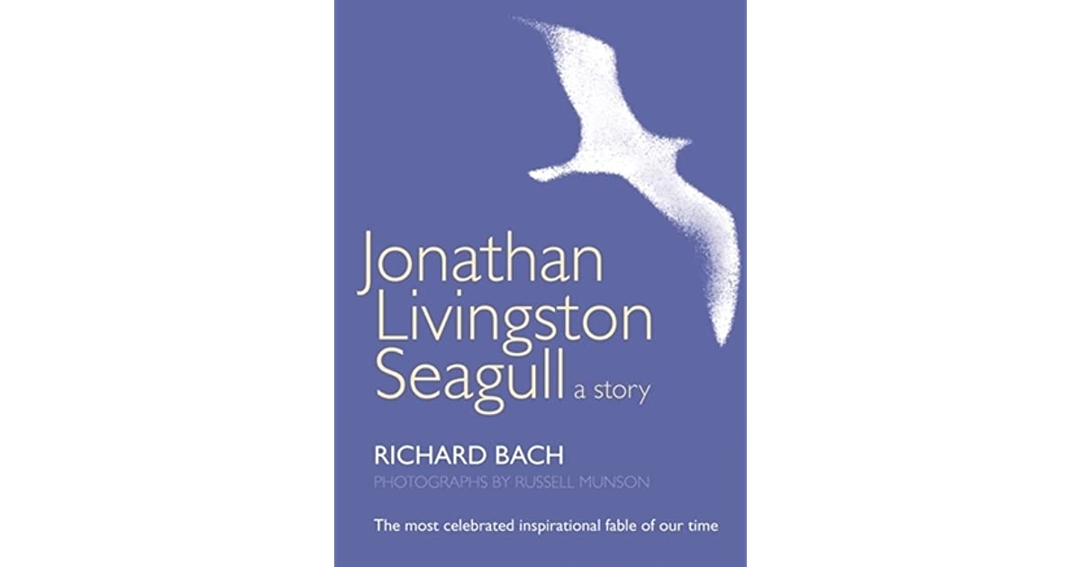 the adventurous seagulls life in richard bachs jonathan livingston seagull Jonathan livingston seagull, written by richard bach, and illustrated by russell munson is a fable in novella form about a seagull who is trying to learn about life and flight, and a homily about self-perfection.