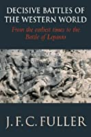 Decisive Battles of the Western World: From the earliest times to the Battle of Lepanto (Volume I)