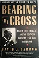 Bearing the Cross: Martin Luther King, Jr. and the Southern Christian Leadership Conference