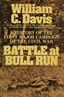 Battle at Bull Run: A History of the First Major Campaign of the Civil War