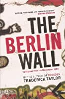 The Berlin Wall: 13 August 1961 - 9 November 1989