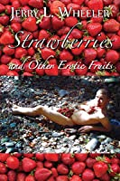 Strawberries and Other Erotic Fruits