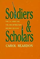 Soldiers and Scholars: The U.S. Army and the Uses of Military History, 1865-1920
