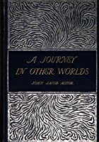 A Journey in Other Worlds: A Romance of the Future